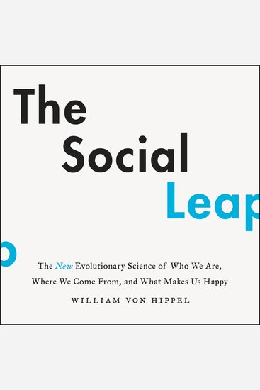 The Social Leap - The New Evolutionary Science of Who We Are Where We Come From and What Makes Us Happy - cover