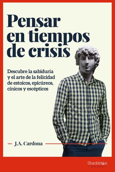 Pensar en tiempos de crisis - Descubre la sabiduría y el arte de la felicidad de estoicos epicúreos cínicos y escépticos - cover