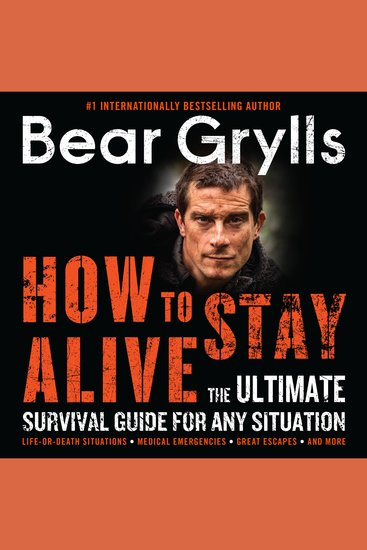 How to Stay Alive - The Ultimate Survival Guide for Any Situation - cover