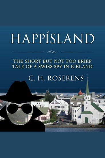 Happísland - The Short but not too Brief Tale of a Swiss Spy in Iceland - cover