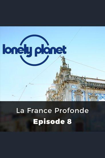 Lonely Planet: La France Profonde - Episode 8 - cover
