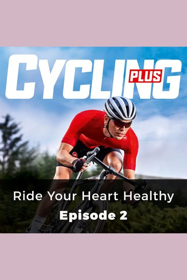 Cycling Plus: Ride Your Heart Healthy - Episode 2 - cover
