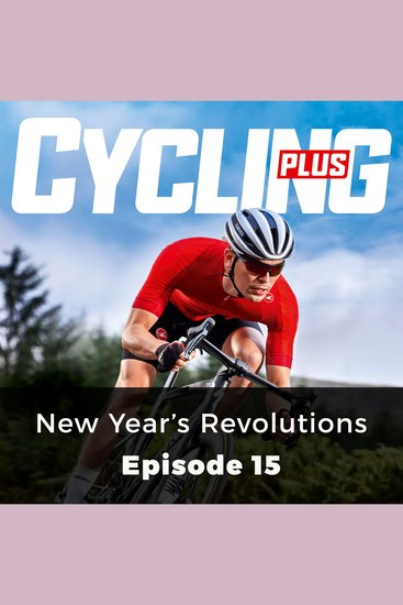 Cycling Plus: New Year's Revolutions - Episode 15 - cover