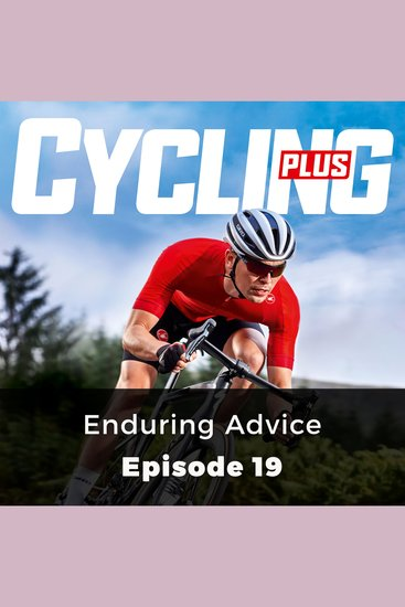 Cycling Plus: Enduring Advice - Episode 19 - cover