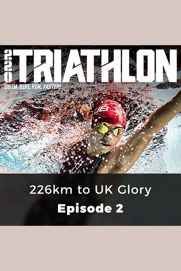 220 Triathlon: 226km to UK Glory - Episode 2 - cover