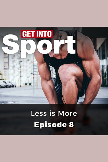Get Into Sport: Less is More - Episode 8 - cover