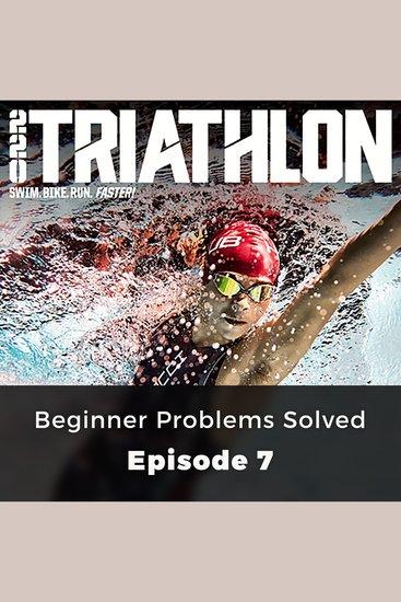 220 Triathlon: Beginner Problems Solved - Episode 7 - cover