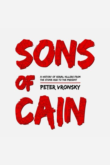 Sons of Cain - A History of Serial Killers from the Stone Age to the Present - cover