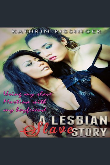 Using My Slave Martina with My Boyfriend - A Lesbian Slave Story - cover