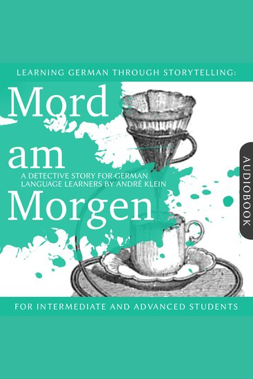 Learning German Though Storytelling: Mord am Morgen - A Detective Story For German Learners - For intermediate and advanced students - cover