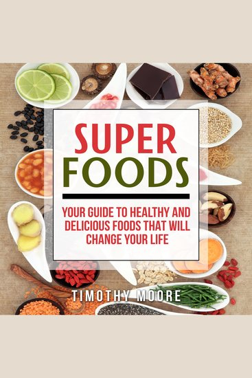 Superfoods - Your Guide to Healthy and Delicious Foods That Will Change Your Life - cover