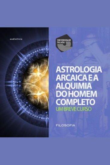 Astrologia Arcaica e a Busca do Homem completo - um Breve Curso - cover