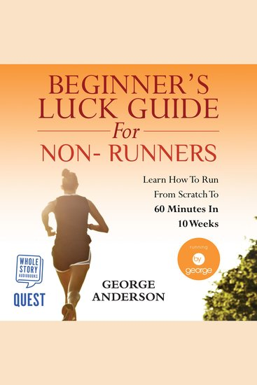 Beginner's Luck Guide for Non-Runners - Learn To Run From Scratch To An Hour In 10 Weeks - cover