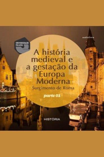 História Medieval e a gestação da Europa Moderna A - Volume I - cover