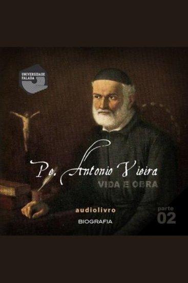 Pe Antonio Vieira - Vida e Obra Parte 2 - cover