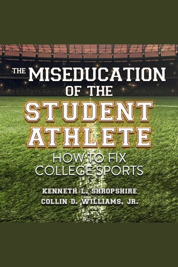 The Miseducation of the Student Athlete - How to Fix College Sports - cover