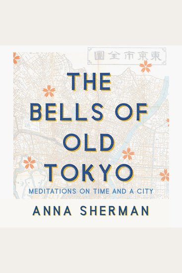 The Bells of Old Tokyo - Meditations on Time and a City - cover