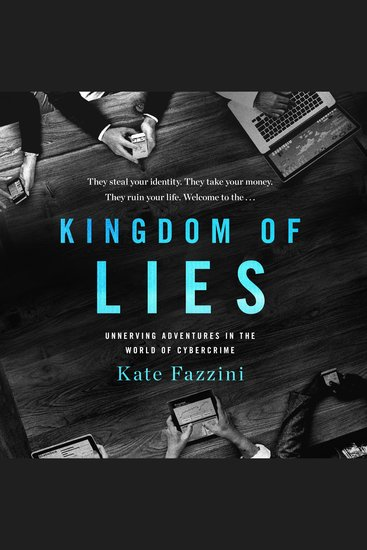 Kingdom of Lies - Unnerving Adventures in the World of Cybercrime - cover