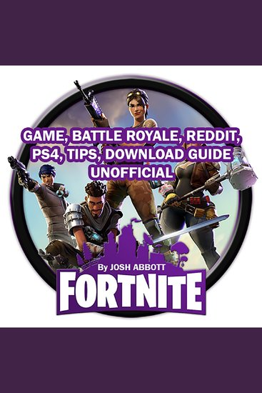 Fortnite Game Battle Royale - Reddit PS4 Tips Download Guide Unofficial - cover