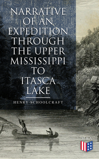 Narrative of an Expedition through the Upper Mississippi to Itasca Lake - An Exploratory Trip Through the St Croix and Burntwood Rivers - cover