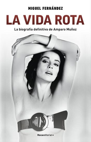 La vida rota La biografía definitiva de Amparo Muñoz - cover