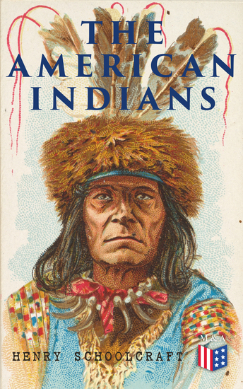 The American Indians - Their History Condition and Prospects from Original Notes and Manuscripts - cover