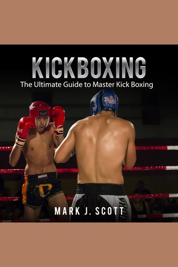 Kickboxing - The Ultimate Guide to Master Kick Boxing - cover