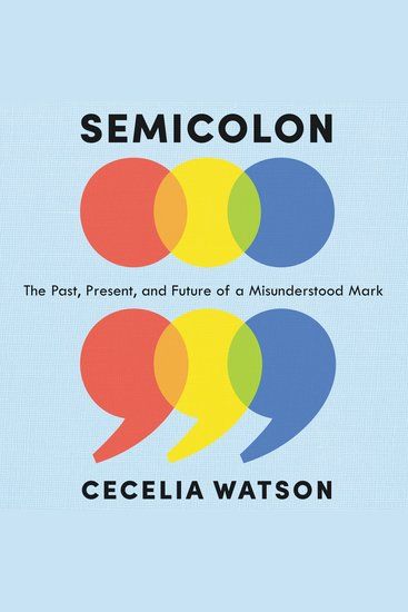 Semicolon - The Past Present and Future of a Misunderstood Mark - cover