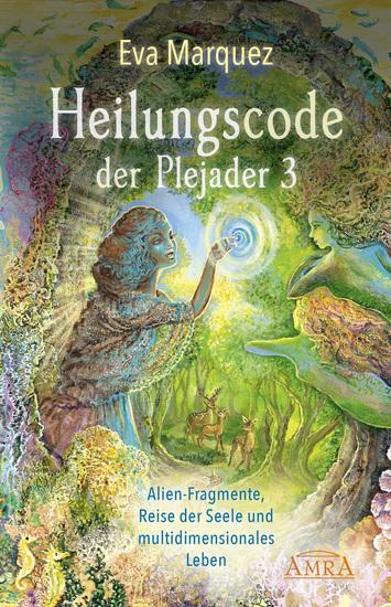 Heilungscode der Plejader Band 3 - Alien-Fragmente Reise der Seele und multidimensionales Leben - cover