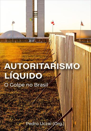 Autoritarismo líquido: - o golpe no Brasil - cover