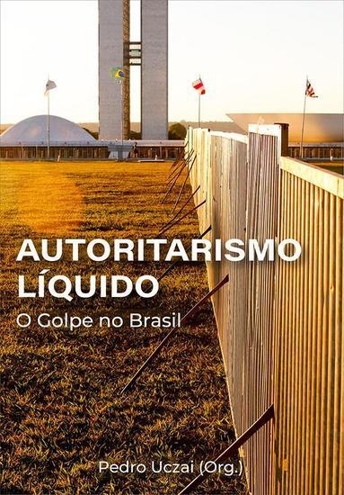 Autoritarismo líquido - o golpe no Brasil - cover
