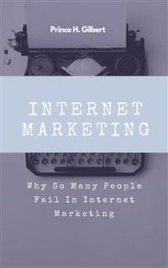 Internet Marketing - Why So Many People Fail In Internet Marketing - cover