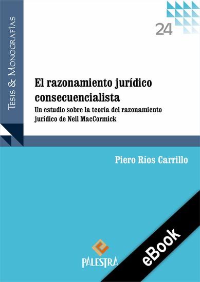 El razonamiento jurídico consecuencialista - Un estudio sobre la teoría del razonamiento jurídico de Neil MacCormick - cover