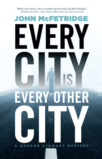 Every City Is Every Other City - A Gordon Stewart Mystery - cover