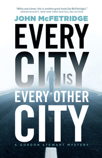 Read Every City Is Every Other City by John McFetridge