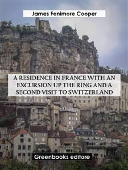 A Residence in France with an Excursion up the Ring and A Second Visit to Switzerland - cover