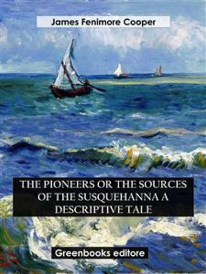 The Pioneers Or The Sources of the Susquehanna A Descriptive Tale - cover