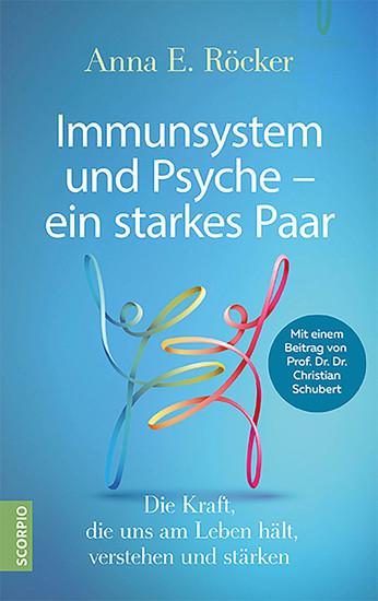 Immunsystem und Psyche – ein starkes Paar - Die Kraft die uns am Leben hält verstehen und stärken – Mit einem Beitrag von Prof Dr Dr Christian Schubert - cover