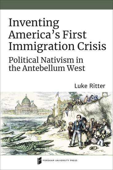 Inventing America's First Immigration Crisis - Political Nativism in the Antebellum West - cover