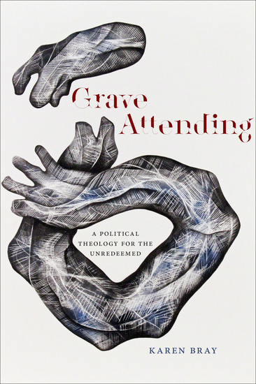 Grave Attending - A Political Theology for the Unredeemed - cover