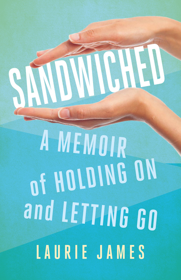 Sandwiched - A Memoir of Holding On and Letting Go - cover