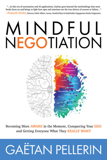 Mindful NEGOtiation - Becoming More Aware in the Moment Conquering Your Ego and Getting Everyone What They Really Want - cover