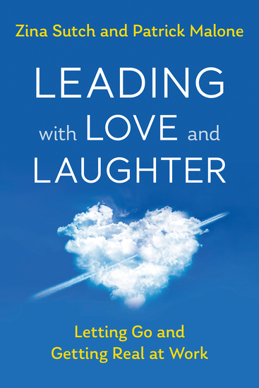 Leading with Love and Laughter - Letting Go and Getting Real at Work - cover