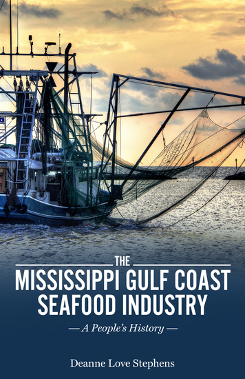 The Mississippi Gulf Coast Seafood Industry - A People's History - cover