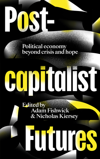 Postcapitalist Futures - Political Economy Beyond Crisis and Hope - cover