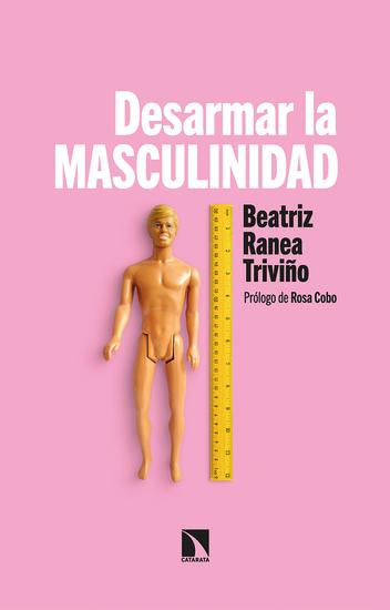 Desarmar la masculinidad - Los hombres ante la era del feminismo - cover