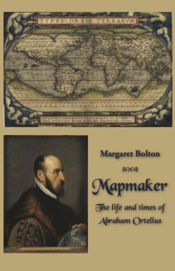 Mapmaker - The life and times of Abraham Ortelius - cover