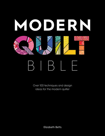 Modern Quilt Bible - Over 100 Techniques and Design Ideas for the Modern Quilter - cover