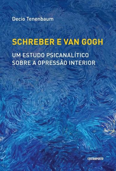 Schreber e Van Gogh - Um estudo psicanalítico sobre a opressão interior - cover