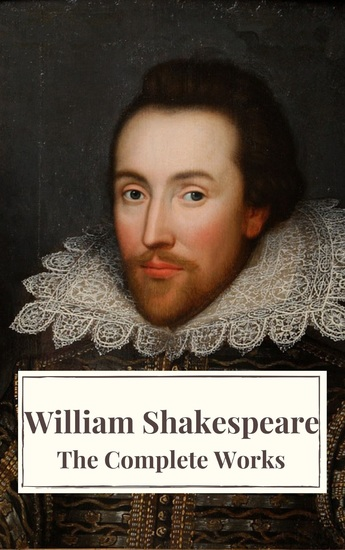 The Complete Works of William Shakespeare: Illustrated edition (37 plays 160 sonnets and 5 Poetry Books With Active Table of Contents) - cover